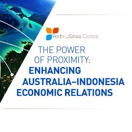 The Power of Proximity: Enhancing Australia-Indonesia Economic Relations -