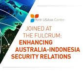 Joined At The Fulcrum: Enhancing Australia-Indonesia Security Relations -