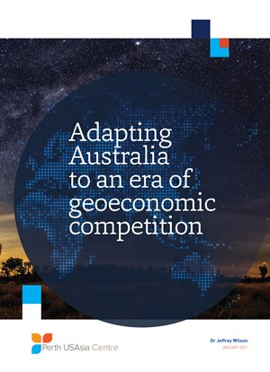 Adapting Australia to an era of geoeconomic competition by Wilson, 2021